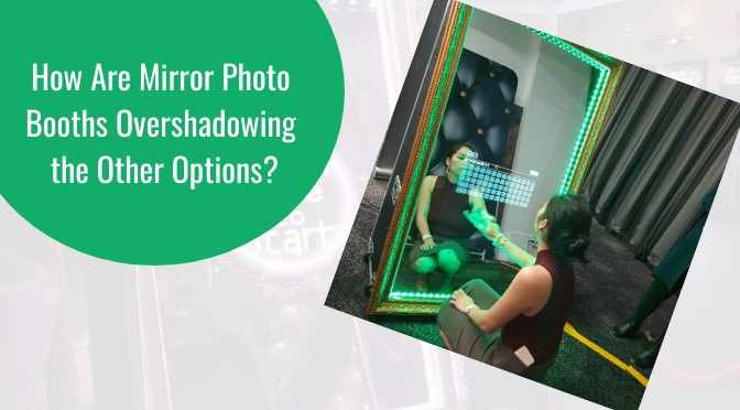 How Are Mirror Photo Booths Overshadowing the Other Options?