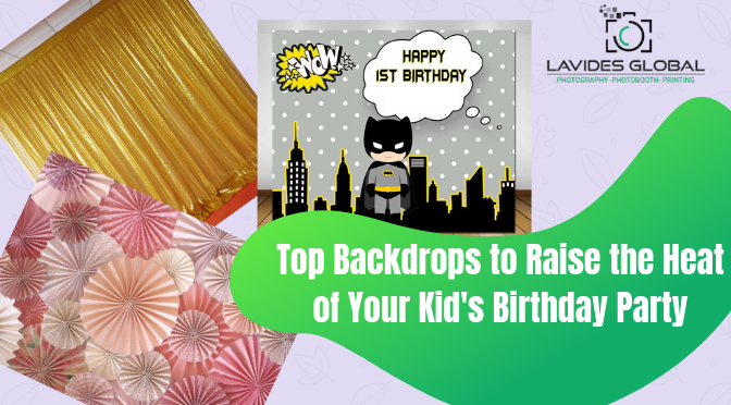 3 Hard-to-Miss Backdrops to Raise the Heat of Your Kid's Birthday Party