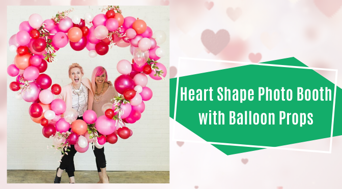 Heart Shape Photo Booth with Balloon Props