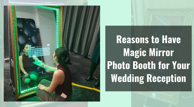 4 Good Reasons to Have Magic Mirror Photo Booth for Your Wedding Reception