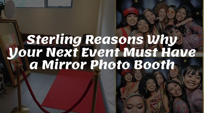 Sterling Reasons Why Your Next Event Must Have a Mirror Photo Booth