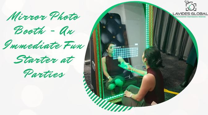 Mirror Photo Booth – An Immediate Fun Starter at Parties