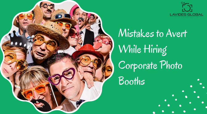 Mistakes to Avert While Hiring Corporate Photo Booths