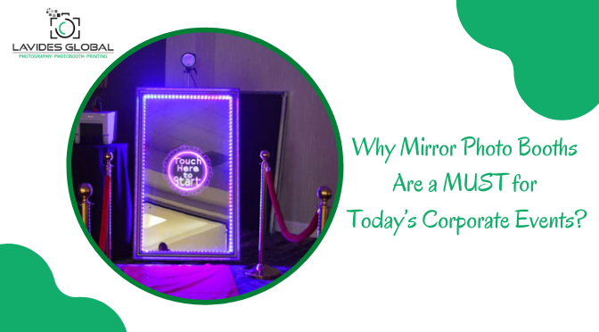Why Mirror Photo Booths Are a MUST for Today's Corporate Events?