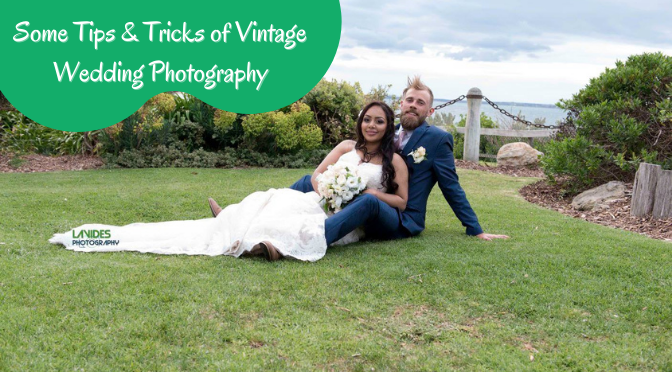 Some Tips & Tricks of Vintage Wedding Photography