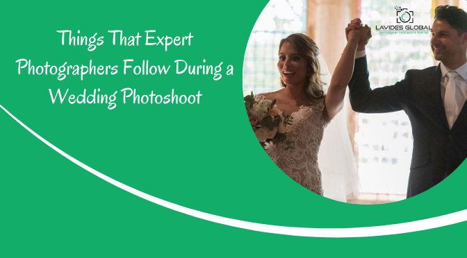 Things That Expert Photographers Follow During a Wedding Photoshoot